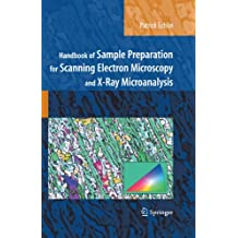Handbook of Sample Preparation for Scanning Electron Microscopy and X-Ray Microanalysis (English Edition)