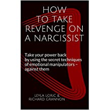 HOW TO TAKE REVENGE ON A NARCISSIST: Take your power back by using the secret techniques of emotional manipulators – against them (English Edition)