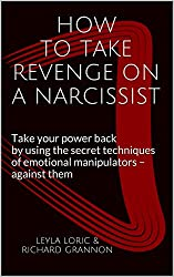 HOW TO TAKE REVENGE ON A NARCISSIST: Take your power back by using the secret techniques of emotional manipulators - against them (English Edition)