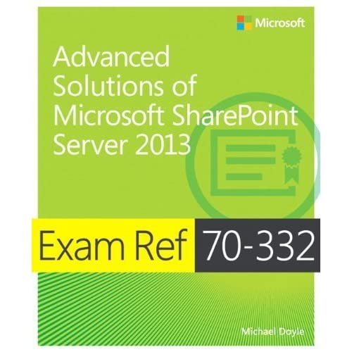 Exam Ref 70-332 Advanced Solutions of Microsoft SharePoint Server 2013 (MCSE) by Michael Doyle (2013-05-25)