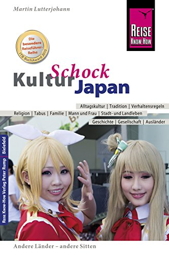 Reise Know-How KulturSchock Japan: Alltagskultur, Traditionen, Verhaltensregeln, ...