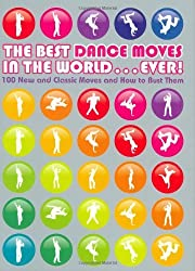 The Best Dance Moves in the World ... Ever!: 100 New and Classic Moves and How to Bust Them by Matt Pagett (2008-10-06)