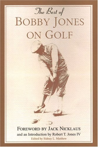 Best of Bobby Jones on Golf by Jack Nicklaus (Foreword), Sidney Matthew (Editor) (1-Dec-2004) Paperback
