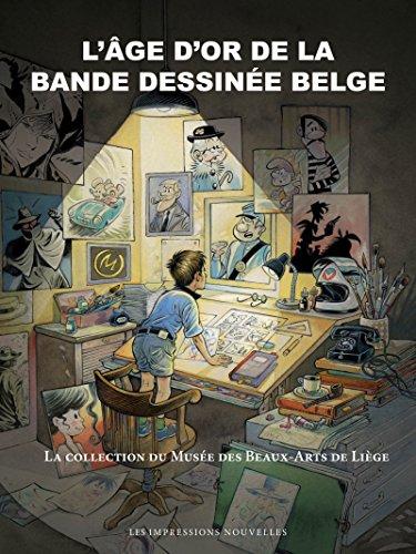 L'âge d'or de la bande dessinée belge : La collection du Musée des Beaux-Arts de Liège par Thierry Bellefroid, Collectif