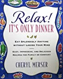 eBook Gratis da Scaricare Relax It s Only Dinner Whether With Family or Company You Can Eat Splendidly Without Losing Your Mind by Cheryl Merser 1995 10 03 (PDF,EPUB,MOBI) Online Italiano