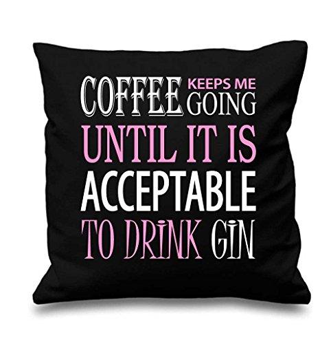 Noir Housse de coussin Café Garde Me Going jusqu'à ce qu'il est Acceptable à boire Gin 40,6 x 40,6 cm Maman ami Cadeau Coussin décoratif Maison