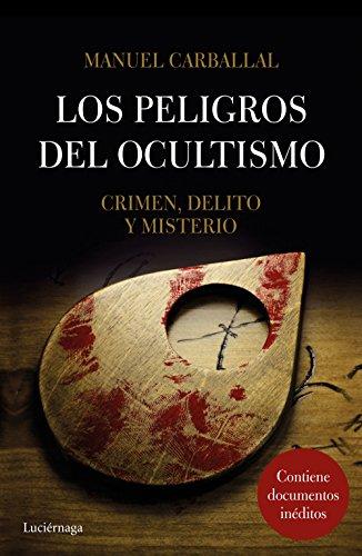 Los peligros del ocultismo: Crimen, delito y misterio (ENIGMAS Y CONSPIRACIONES) por Manuel Carballal