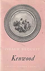 The Iveagh Bequest Kenwood: A Short Account of its History and Architecture. ...