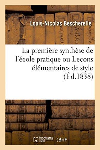 La première synthèse de l'école pratique: Leçons élémentaires de style destinées à servir d'introduction à l'art d'écrire