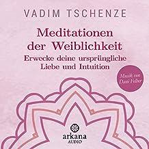 Meditationen der Weiblichkeit: Erwecke deine ursprüngliche Liebe und Intuition - Musik von Dani Felber