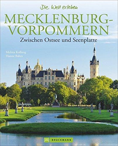 Mecklenburg-Vorpommern Bildband: Zwischen Ostsee und Seenplatte. Faszinierende Bilder, Reiseinfos, Geschichten zu Land und Leuten in einem Reiseführer ... Seenplatte (Die Welt erleben)