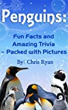 Penguins: Fun Facts and Amazing Trivia - Packed With Pictures