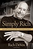 Simply Rich: Life and Lessons from the Cofounder of Amway: A Memoir by Rich DeVos (2016-03-01) - Rich DeVos
