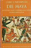 John Eric Sidney Thompson: Die Maya - Aufstieg und Niedergang einer Indianerkultur