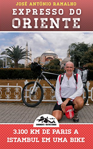 Expresso do Oriente: 3.100 km de Paris a Istambul em uma bike (Grandes Aventuras) (Portuguese Edition) por José Antonio Ramalho