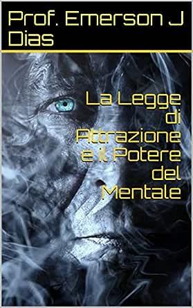 La Legge Di Attrazione E Il Potere Del Mentale Ebook J Dias Prof Emerson Amazon It Kindle Store