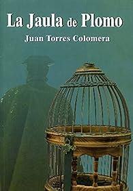 La jaula de plomo par  Juan Torres Colomera