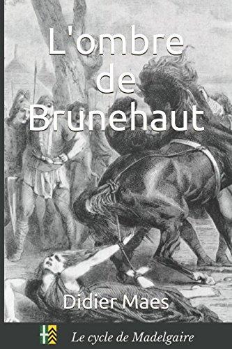 L'ombre de Brunehaut: Volume 1 (Le cycle de Madelgaire) par Didier Maes