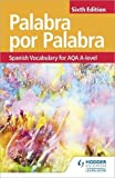 Palabra por Palabra Sixth Edition: Spanish Vocabulary for AQA A-level