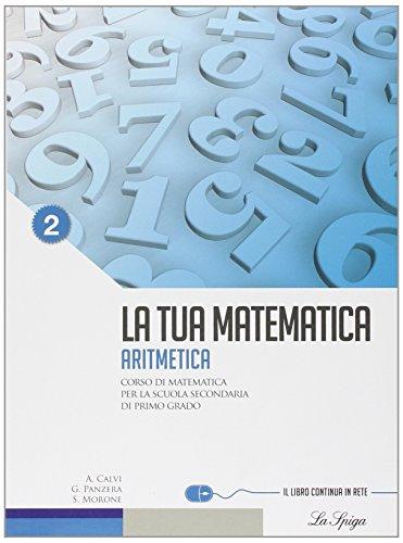 La tua matematica. Aritmetica. Per la Scuola media. Con espansione online: 2