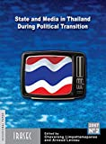 State and Media in Thailand During Political Transition: Proceedings of the Symposium organized by the French Embassy, the German Embassy, the National ... on May 2007, 23rd (Carnets de l'Irasec)