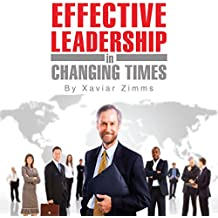 Guide to Effective Leadership and Management in Changing Times: An Award-Winning Author's Tips on How to Become a Leader Through Communication, Growth, and Empowerment