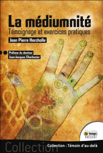 La médiumnité - Témoignage et exercices pratiques par Jean-Pierre Horcholle