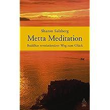 Metta Meditation - Buddhas revolutionärer Weg zum Glück. Geborgen im Sein.
