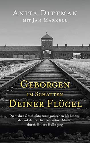 Geborgen im Schatten deiner Flügel: Die wahre Geschichte eines jüdischen Mädchens, das auf der Suche nach seiner Mutter durch Hitlers Hölle ging.