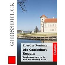 Die Grafschaft Ruppin (Großdruck): Wanderungen durch die Mark Brandenburg Band 1