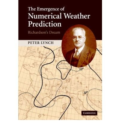 [( The Emergence of Numerical Weather Prediction: Richardson's Dream )] [by: Peter Lynch] [Nov-2006]