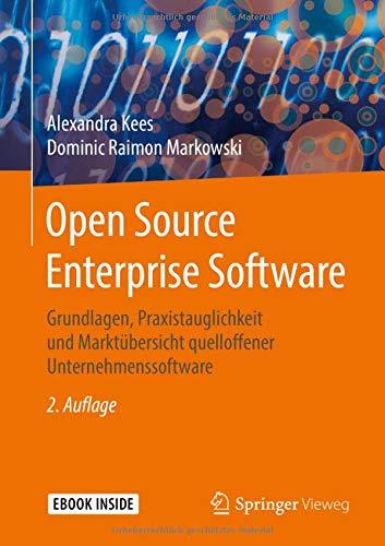 Open Source Enterprise Software: Grundlagen, Praxistauglichkeit und Marktübersicht quelloffener Unternehmenssoftware