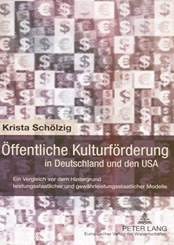 Öffentliche Kulturförderung in Deutschland und den USA: Ein Vergleich vor dem Hintergrund leistungsstaatlicher und gewährleistungsstaatlicher Modelle