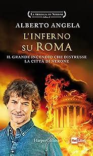 L'inferno su Roma: Il grande incendio che distrusse la città di Nerone (La trilogia di Nerone Vol