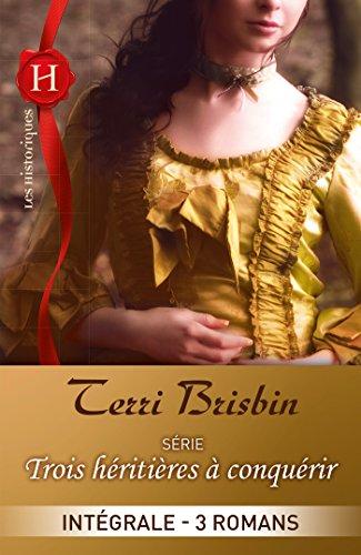 Trois héritières à conquérir : l'intégrale de la série : 3 romans (French Edition)