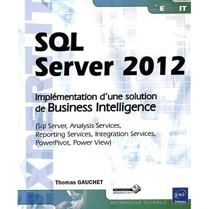 SQL Server 2012 - Implémentation d'une solution de Business Intelligence (Sql Server, Analysis Services, Reporting Services, Integration Services, PowerPivot, PowerView)