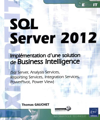 SQL Server 2012 - Implémentation d'une solution de Business Intelligence (Sql Server, Analysis Services, Reporting Services, Integration Services, PowerPivot, PowerView)