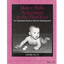 Motor Skills Acquisition in the First Year: An Illustrated Guide to Normal Development