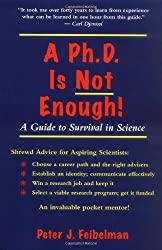 A PhD Is Not Enough: A Guide To Survival In Science by Peter J. Feibelman (1993-12-21)