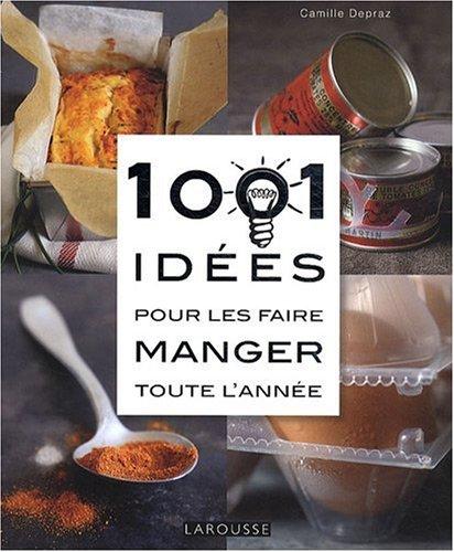 1001 Idées pour les faire manger toute l'année par Camille Depraz