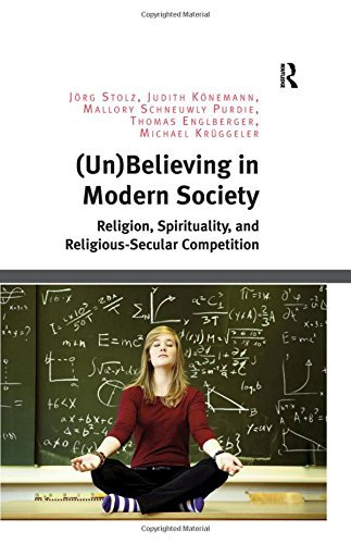 (Un)Believing in Modern Society: Religion, Spirituality, and Religious-Secular Competition by J??rg Stolz (2016-02-08)