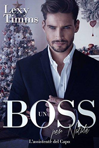 Lexy Timms - L'Assistente del Capo 11. Un Boss per Natale (2017)