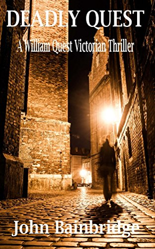 Deadly Quest (A William Quest Victorian Thriller Book 2) by [Bainbridge, John]
