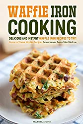 Waffle Iron Cooking - Delicious and Instant Waffle Iron Recipes to Try!: Some of these Waffle Recipes have Never Been Tried Before (English Edition)