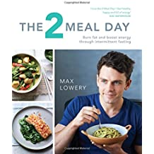 The 2 Meal Day: Burn Fat, Boost Energy, Banish Hunger: Burn Fat and Boost Energy Through Intermittent Fasting