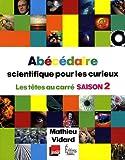 Abécédaire scientifique pour les curieux : Les têtes au carré saison 2