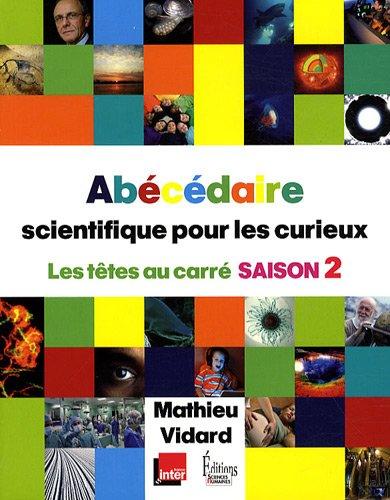Abécédaire scientifique pour les curieux 2 - Les têtes au carré saison 2
