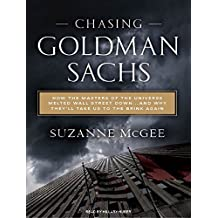 Chasing Goldman Sachs: How the Masters of the Universe Melted Wall Street Down... and Why They'll Take Us to the Brink Again