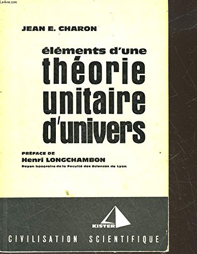Elements d une theorie unitaire d univers