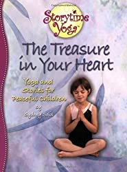 The Treasure in Your Heart: Yoga and Stories for Peaceful Children (Storytime Yoga)